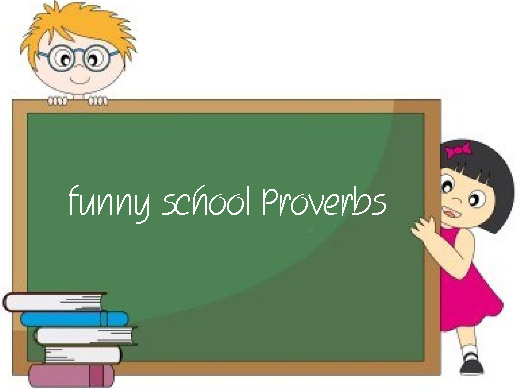 funny school proverbs