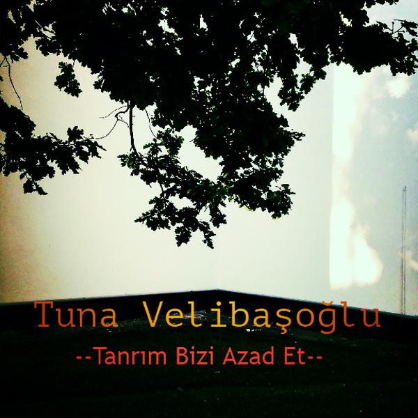 http://s2.picofile.com/file/8286637568/tuna_velibasoglu_tanrim_bizi_azad_et_2017_single.jpg